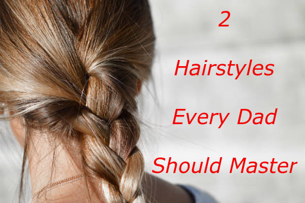2 hairstyles every dad should master