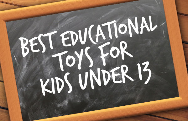 Best educational toys for kids under 13