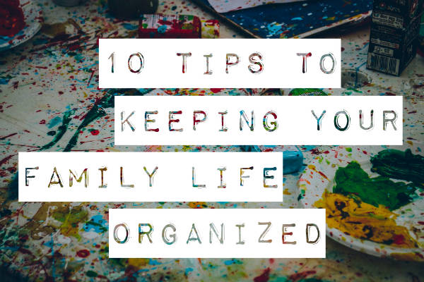 10 tips to keeping your family life organized